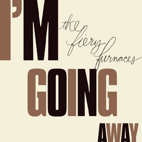 The Fiery Furnaces - I'm Going Away 1